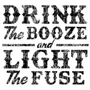 Drink The Booze & Light The Fuse Sublimation Transfer