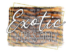 Exotic Vibes Only Sublimation Transfer