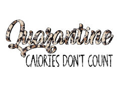 Quarantine Calories Don't Count Sublimation Transfer