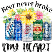 Beer Never Broke My Heart HTV PRINT