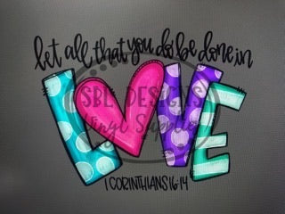 Let All That You Do Be Done In Love Sublimation Transfer