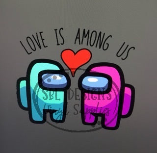 Love Is Among Us Sublimation Transfer