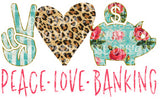 Peace Love Banking Sublimation Transfer