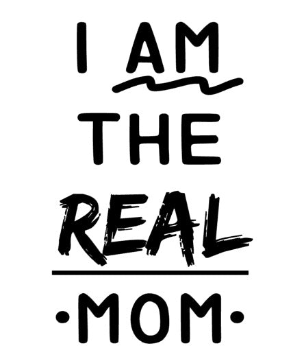 I Am The Real Mom Unisex Tee