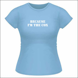 Because I'm the Cox - Womens T Shirt