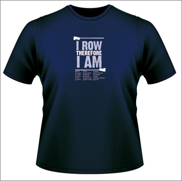 I Row Therefore I Am - Unisex T Shirt