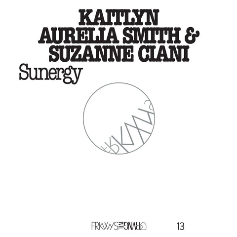 FRKWYS Vol. 13: Sunergy – Kaitlyn Aurelia Smith & Suzanne Cian