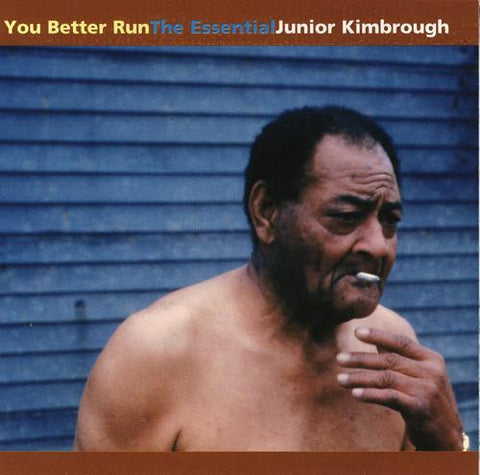 JUNIOR KIMBROUGH - YOU BETTER RUN - THE ESSENTIAL