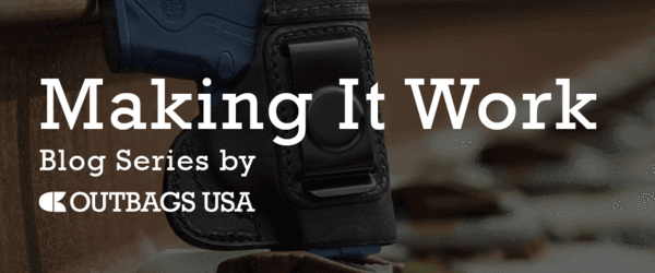 MAKING IT WORK: SEARCH FOR THE PERFECT HOLSTER