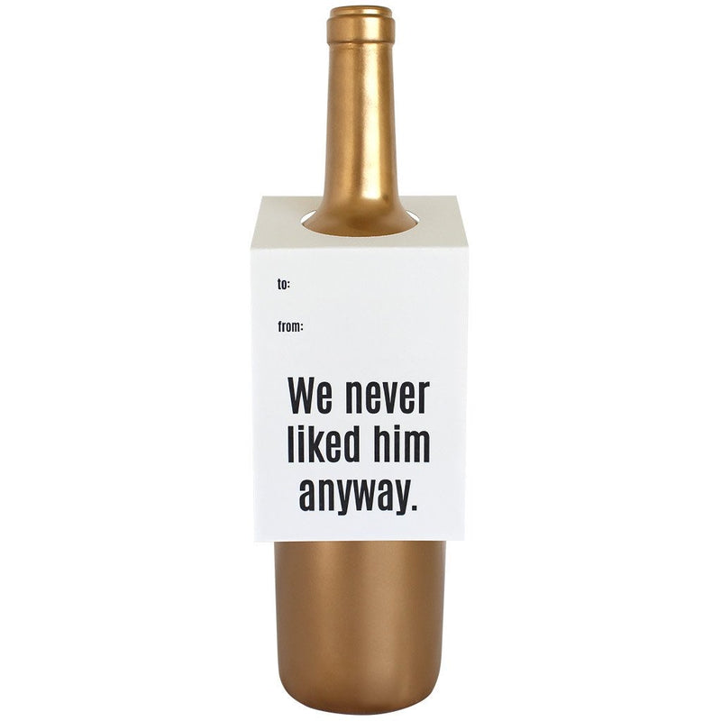 We Never Liked Him Anyway Wine/Spirit Tag