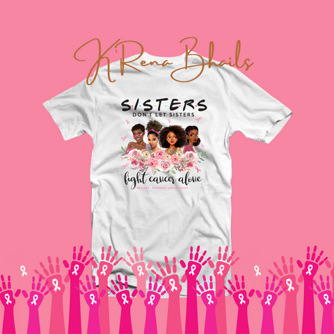 SISTERS DON'T LET SISTERS FIGHT CANCER ALONE SHIRT