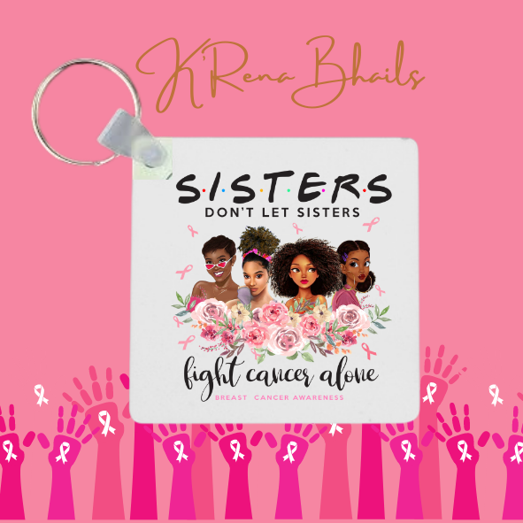 SISTERS DON'T LET SISTERS FIGHT CANCER ALONE KEYCHAIN
