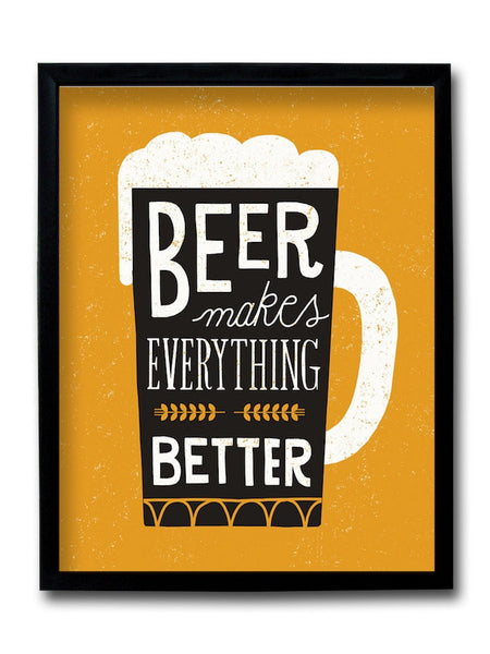 Beer Makes Everything Better Framed Art