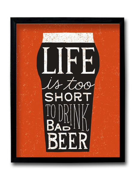 Life Is Too Short To Drink Bad Beer Framed Art