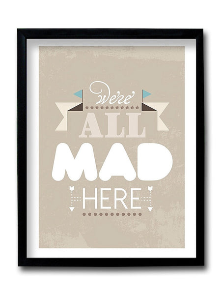 We Are All Mad Here Framed Art