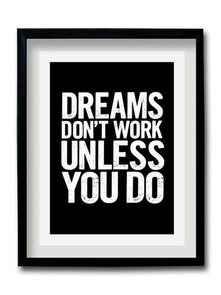 Dreams Don't Work Unless You Do Framed Art