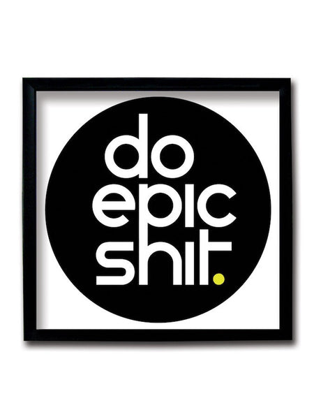 Do Epic Shit Framed Art