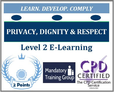 Dignity, Privacy and Respect Training Level 2 - Online CPD Accredited Course - The Mandatory Training Group UK -