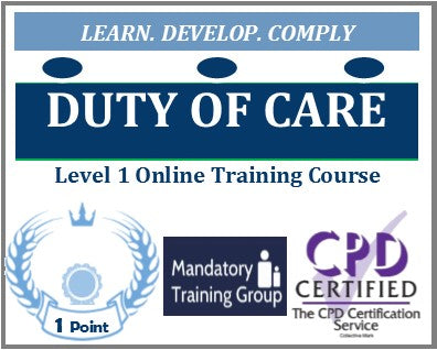 Duty of Care Training - Level 1 Online CPD Accredited Course  - The Mandatory Training Group UK -