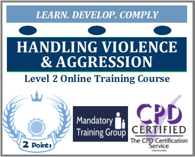 Handling Violence and Aggression Training - Level 2 Online CPD Accredited Course - The Mandatory Training Group UK -
