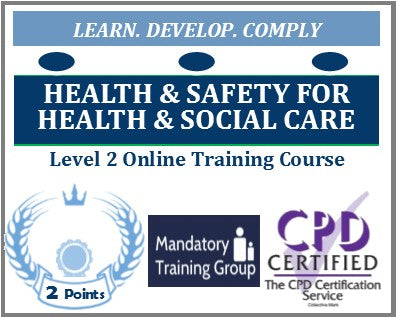 Health & Safety - Health & Social Care - Level 2 Online CPD Accredited Training Course - The Mandatory Training Group UK -