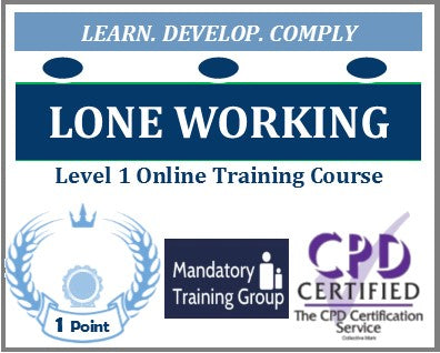 Lone Working Training - Level 1 Online CPD Accredited Course - The Mandatory Training Group UK -