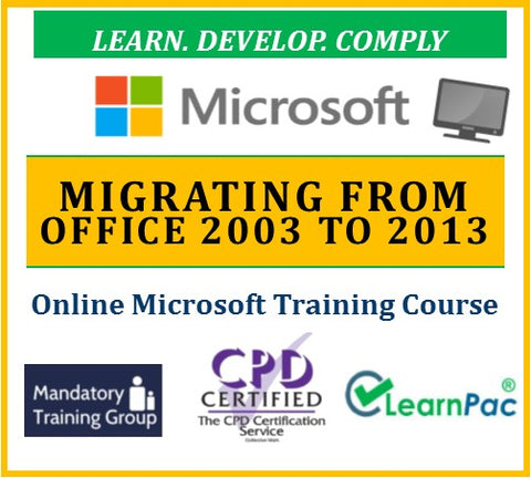 Migrating from Office 2003 to 2013 - Online CPD Training Course & Certification - The Mandatory Training Group UK -