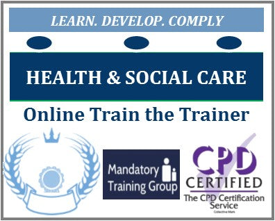 Online Health & Social Care Train the Trainer Courses & Qualifications - Healthcare & Social Care Trainer Packs - The Mandatory Training Group UK -