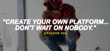 God Made: Create your own platform... Don't wait on nobody (Episode 2)