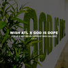 WISH ATL x GOD IS DOPE POP UP & ART INSTALLATION (Gallery)