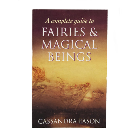 A Complete Guide to Fairies & Magical Beings