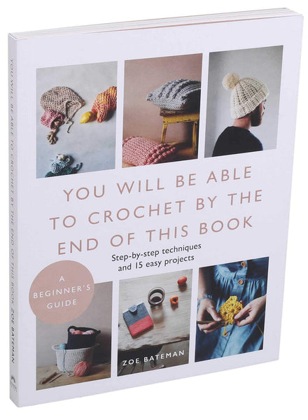 You Will Be Able to Crochet by the End of This Book - Zoe Bateman