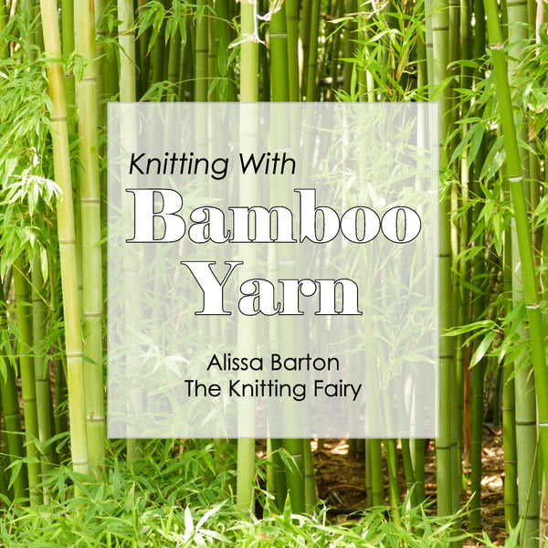 Knitting with Bamboo Yarn - Alissa Barton