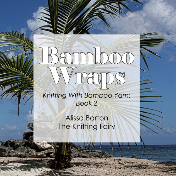 Bamboo Wraps: Knitting with Bamboo Yarn: Book 2