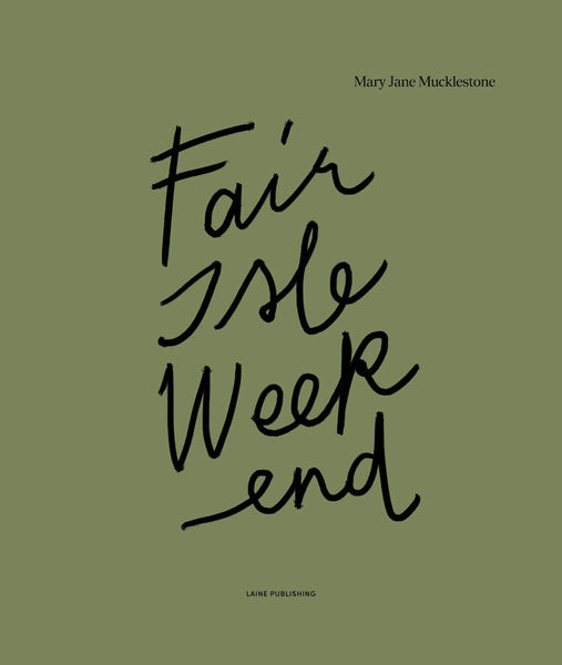 Fair Isle Weekend by Mary Jane Mucklestone