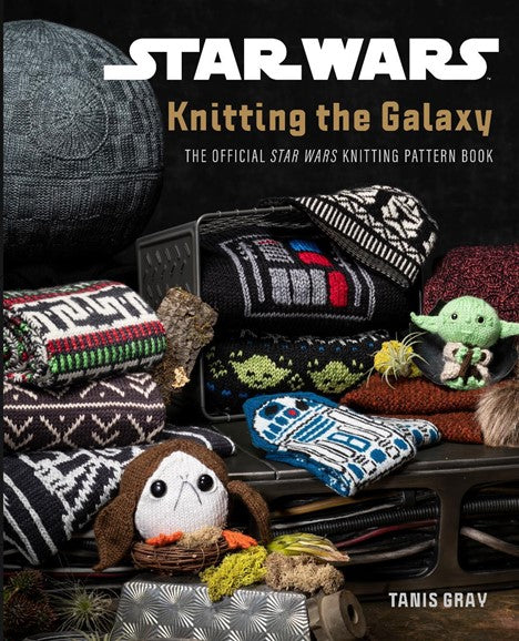 Star Wars:  Knitting the Galaxy by Tanis Gray