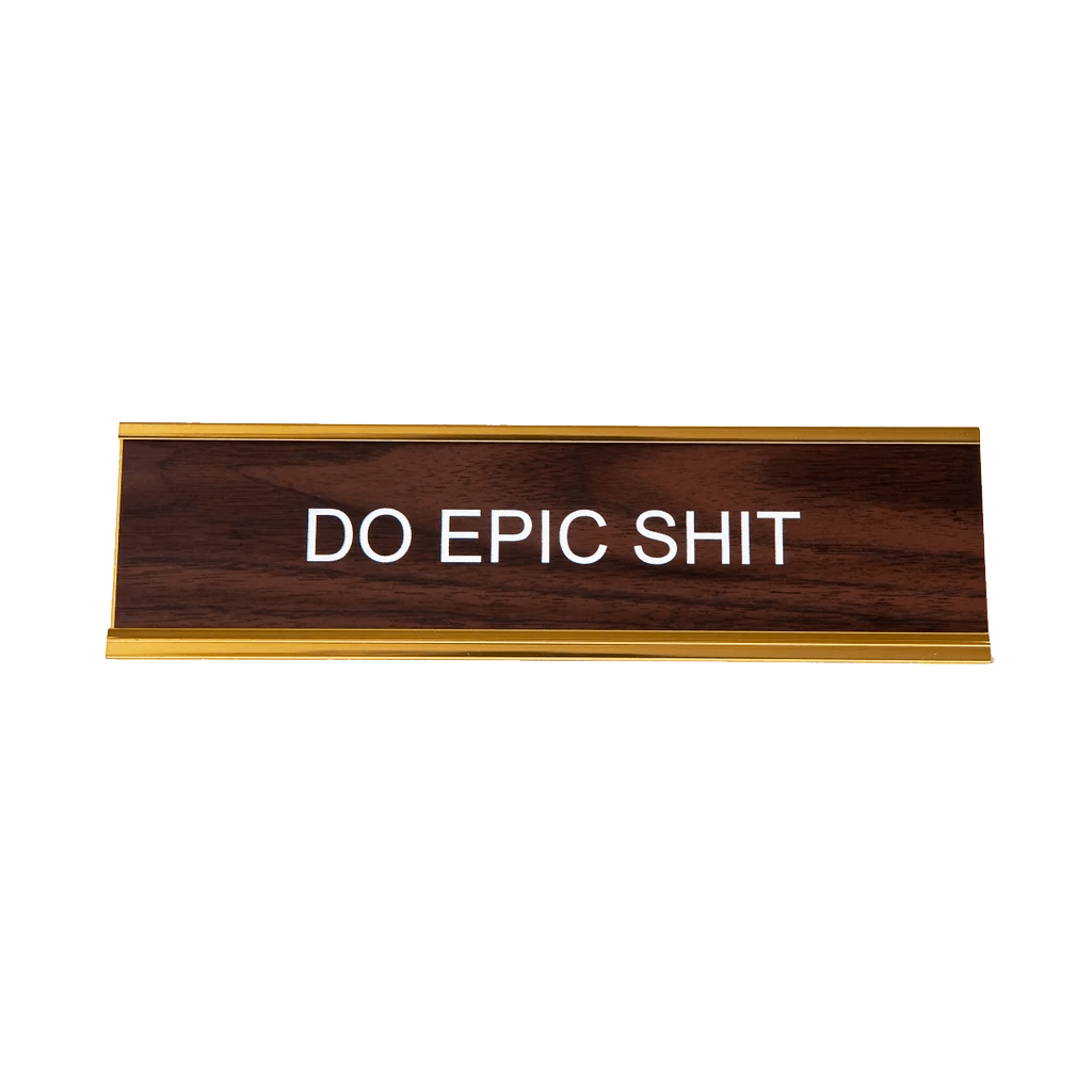 Do Epic Sh*t Nameplate