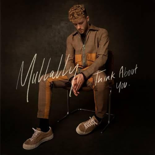 "UK POP-SOUL SINGER MULLALLY NEW SINGLE ""THINK ABOUT YOU"""
