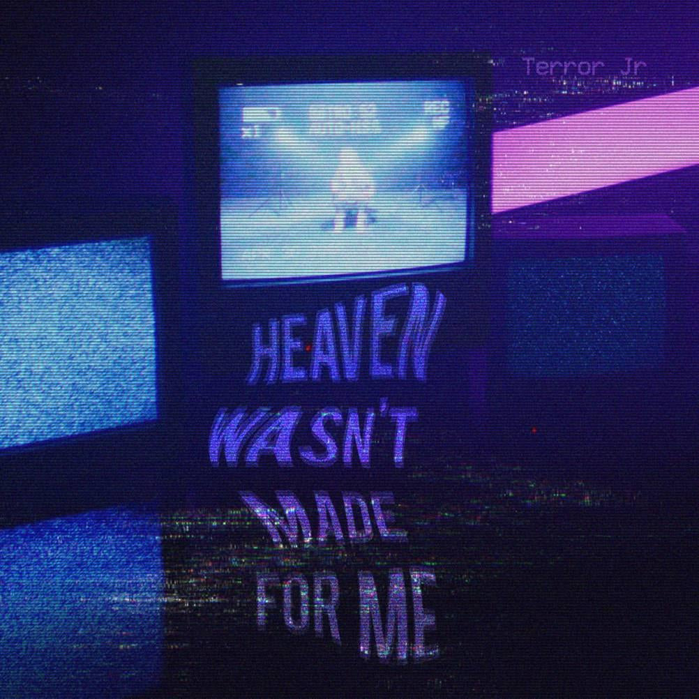 "TERROR JR RETURN WITH ""HEAVEN WASN'T MADE FOR ME"""