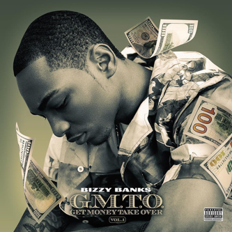 BIZZY BANKS FINALLY UNVEILS NEW MIXTAPE  G.M.T.O. (GET MONEY TAKE OVER) VOL. 1