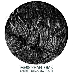 Mere Phantoms - Famine For A Slow Death LP - Broken Limbs Recordings