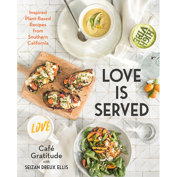 Love is Served Inspired Plant Based Recipes from Southern California