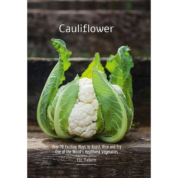 Cauliflower Over 70 Exciting Ways to Roast Rice and Fry One of the World's Healthiest Vegetables