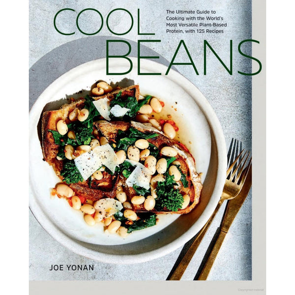 Cool Beans The Ultimate Guide to Cooking with the World's Most Versatile Plant-Based Protein