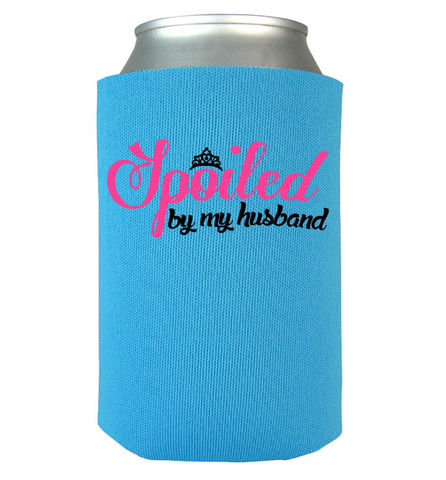 Spoiled By My Husband Can Koozie