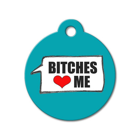 Bitches Love Me - Funny Pet Tags - WagAvenue - 1