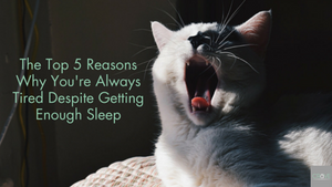 The Top 5 Reasons Why You're Always Tired Despite Getting Enough Sleep