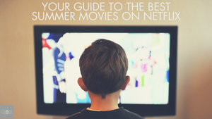 Your Guide to the Best Summer Movies on Netflix