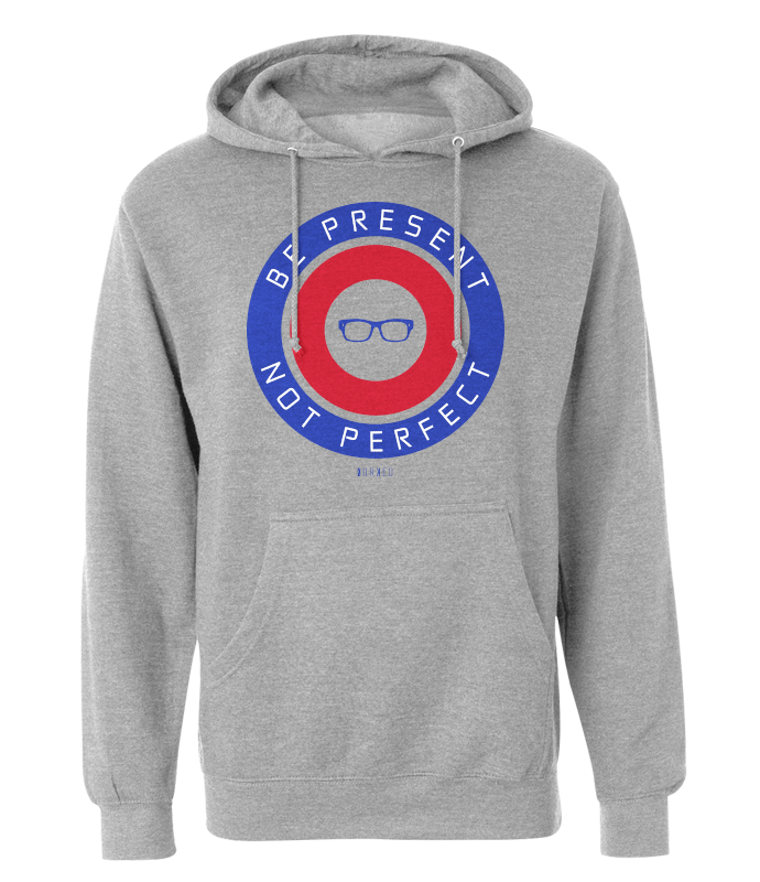 Be Present Not Perfect Hoodie