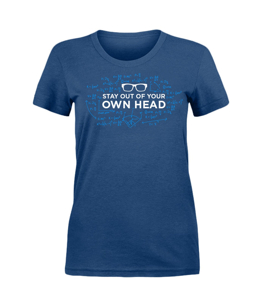 Stay Out Of Your Own Head- (Women's)